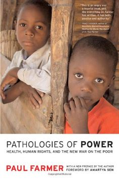 Pathologies of Power: Health, Human Rights, and the New War on the Poor, With a New Preface by the Author (California Series in Public Anthropology)