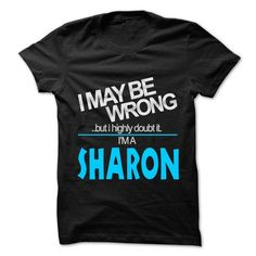 I May Be Wrong But I Highly Doubt It I am... SHARON - 9 - #gift for her #personalized gift. MORE INFO => https://www.sunfrog.com/LifeStyle/I-May-Be-Wrong-But-I-Highly-Doubt-It-I-am-SHARON--99-Cool-Name-Shirt-.html?68278