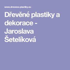 Dřevěné plastiky a dekorace - Jaroslava Šetelíková