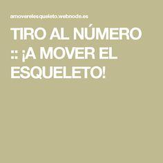 TIRO AL NÚMERO :: ¡A MOVER EL ESQUELETO!