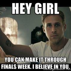 I'm gonna need this when finals come around! ryan gosling hey girl via Meme Generator