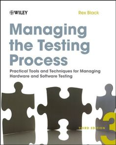 Managing the Testing Process: Practical Tools and Techniques for Managing Hardware and Software Testing by Rex Black