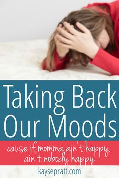 When we keep our eyes on Him, and learn more about how our bodies actually work, we really can take back our moods.