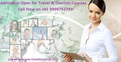 Admission Open for Travel & Tourism Courses. So Call Now on +91 9999752793 for your seat.