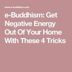 e-Buddhism: Get Negative Energy Out Of Your Home With These 4 Tricks