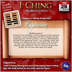 Today's I Ching Horoscope for Capricorn: You have 2 changing lines!  Click here: http://www.ifate.com/iching_horoscopes_landing.html?I=878986&sign=capricorn&d=29&m=12