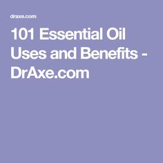 101 Essential Oil Uses and Benefits - DrAxe.com