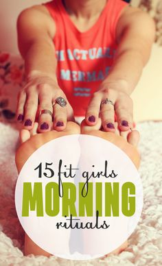 "15 Fit Girls Morning Rituals - ""Healthy Habits That Changed My Life""  I like almost all of these, and do them!!"