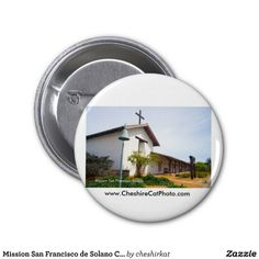 """Mission San Francisco de Solano Button from the Cheshire Cat Photo™ Store on Zazzle®! """"Give the Gift of California!℠"""""""