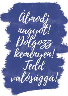 Álmodj nagyot! Dolgozz keményen! Tedd valósággá! - motivációs idézetek Mood Boards, Chalkboard Quotes, Art Quotes, Bullet Journal, Lettering, Motivation, Words, Pictures, Hygge
