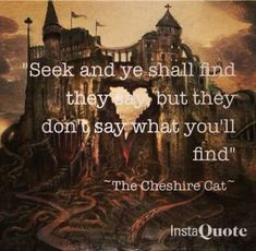 """""""Seek and Ye shall find,"""" they say. But they don't say what you'll find. -The Cheshire Cat, Alice in Wonderland Alice Rabbit, Alice In Wonderland Rabbit, Alice And Wonderland Quotes, Adventures In Wonderland, Alice Quotes, Disney Quotes, Book Quotes, Lewis Carroll, Cheshire Cat Quotes"""