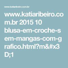 www.katiaribeiro.com.br 2015 10 blusa-em-croche-sem-mangas-com-grafico.html?m=1