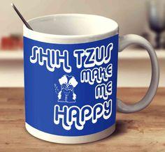 Shih Tzus Make Me Happy 2