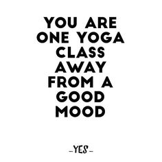 You are one yoga class away from a good mood!