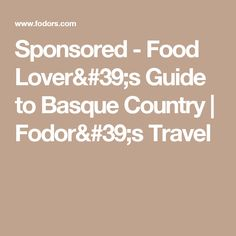 Sponsored - Food Lover's Guide to Basque Country | Fodor's Travel
