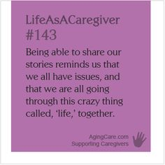 Everyone has a story--what's yours?    Share your stories, find support and offer your strategies to other caregivers at: http://www.agingcare.com/Caregiver-Forum #LifeAsACaregiver