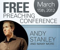 Free Preaching Conference 3/15/12  Andy Stanley, Perry Noble, Louie Giglio, Dr. Charles Stanley, Jeff Foxworthy and more!