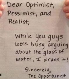 I am an optimistic opportunist!
