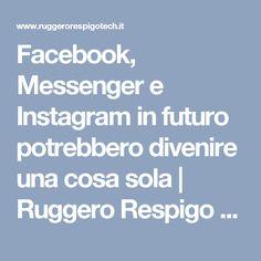 Facebook, Messenger e Instagram in futuro potrebbero divenire una cosa sola | Ruggero Respigo Technology