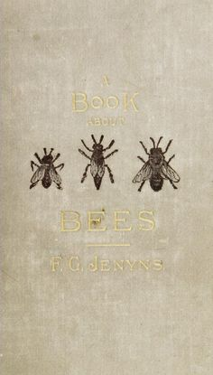 A book about bees. Their history, habits, and i...