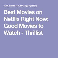 Best Movies on Netflix Right Now: Good Movies to Watch - Thrillist