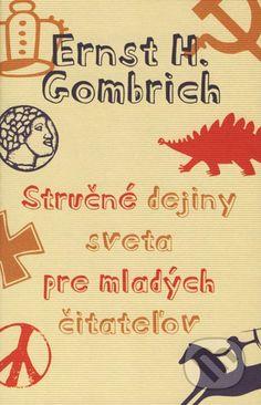 STRUCNE DEJINY SVETA PRE MLADYCH CITATELOV Ernstovi H. Gombrichovi, ktory patril medzi najvyznamnejsich vzdelancov 20. storocia, sa podarilo nieco, co sa dnes zda byt az neuveritelne: na 300 stranach hutne a vystizne opisal dejiny ludstva...