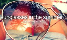 sunglasses in summer.  #Little reasons to smile:)