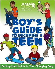 Puberty:  Boy's Guide to Becoming a Teen  Meg B. says she keeps the American Medical Association's The Boy's Guide to Becoming a Teen around the house so that her son has accurate information available when he gets curious about what's going on with his body. The book, also available in a version for girls, covers hygiene, body changes, and some solid basics of sex ed, she says.