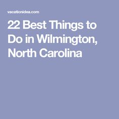 22 Best Things to Do in Wilmington, North Carolina