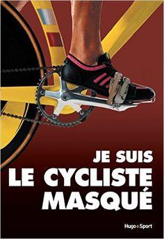 Amazon.fr - Le cycliste masqué - Anonyme, Antoine Vayer - Livres