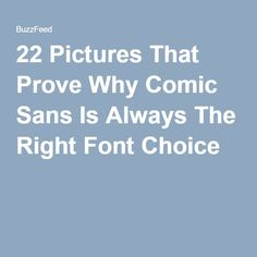 22 Pictures That Prove Why Comic Sans Is Always The Right Font Choice