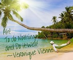 Ah! To do Nothing and Do it Well! - Veronigue Vienne