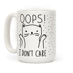 Oops I Don't Care Cat - Show off your independence and rebelliousness with this sassy, cat lover's, careless feline inspired coffee mug! Go ahead and channel your inner cat, knock over some glasses, and let everyone know that you just don't care!