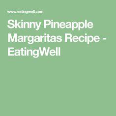 Skinny Pineapple Margaritas  Recipe - EatingWell