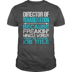 Awesome Tee For Director Of Rehabilitation T Shirts, Hoodies. Get it here ==► https://www.sunfrog.com/LifeStyle/Awesome-Tee-For-Director-Of-Rehabilitation-115370455-Dark-Grey-Guys.html?57074 $22.99