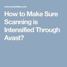 How to Make Sure Scanning is Intensified Through Avast?