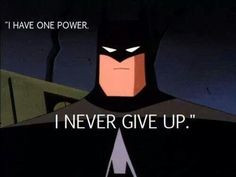 Never give up no matter how stuck/frustrated/depressed/disrespected/beaten or destroyed we feel... always keep going.