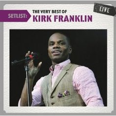 Setlist: The Very Best Of Kirk Franklin Live: Kirk Franklin: MP3 Downloads