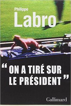 On a tiré sur le président - Philippe Labro