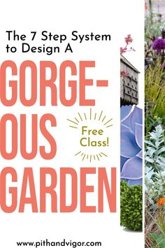 The 7-step system I use (and my students use) to consistently design and build gorgeous gardens with more confidence and creativity and less overwhelm and frustration.