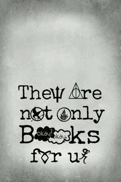 They have never been just books