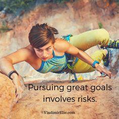 Pursuing great goals involves risks.