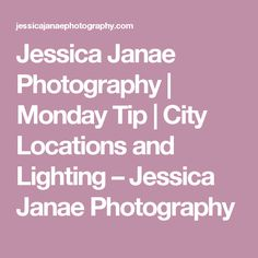 Jessica Janae Photography | Monday Tip | City Locations and Lighting – Jessica Janae Photography