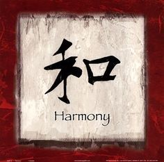 """Harmony - This it the main traditional cultural value that influences the psyche of Chinese people. Harmony means """"proper and balanced coordination between things"""""""