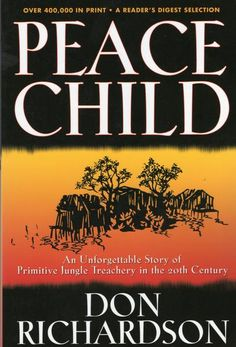 Peace Child: An Unforgettable Story of Primitive Jungle Treachery in the Century: Don Richardson: This book made me cry Bethany House, Thing 1, Literature Books, Great Books, True Stories, The Book, Book Worms, Books To Read, Ebooks