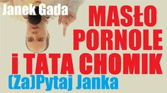 Masło, Pornole i Tata Chomik - (Za)Pytaj Janka - Janek Gada