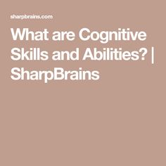 What are Cognitive Skills and Abilities? | SharpBrains