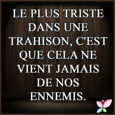 my pen: Betrayal- Entre vous et moi et….ma plume: Trahison Between you and me and …. my pen: Betrayal - Sad Quotes, Words Quotes, Life Quotes, Sayings, Famous Quotes, Image Citation, Quote Citation, Words For Girlfriend, Proverbs Quotes