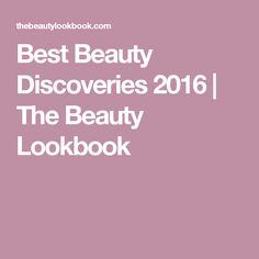 Best Beauty Discoveries 2016   The Beauty Lookbook