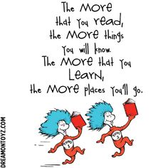 The more that you read, the more things you will know. The more that you learn,the more places you'll go. MORE Cartoon & TV images http://cartoongraphics.blogspot.com/ ~And on Facebook~ https://www.facebook.com/dreamontoyz  Thing 1 and Thing 2 ~ Dr. Seuss #Quote #Saying
